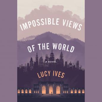 Impossible Views of the World, Lucy Ives