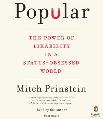 Popular: The Power of Likability in a Status-Obsessed World, Mitch Prinstein
