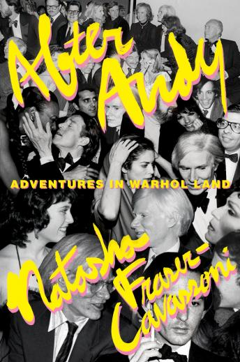 After Andy: Adventures in Warhol Land, Natasha Fraser-Cavassoni