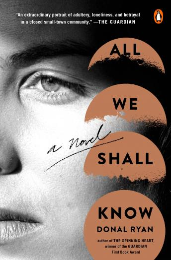 All We Shall Know: A Novel, Donal Ryan