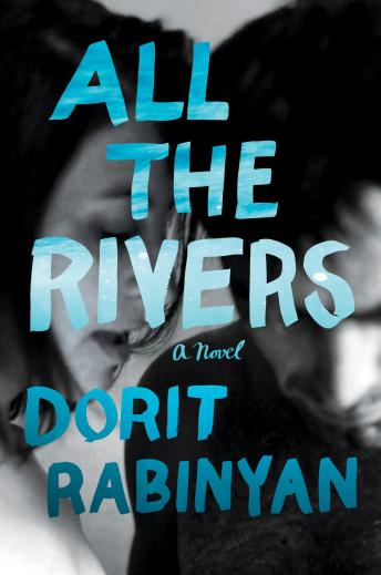 All the Rivers: A Novel, Dorit Rabinyan