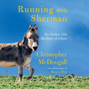 Running with Sherman: The Donkey with the Heart of a Hero, Audio book by Christopher McDougall