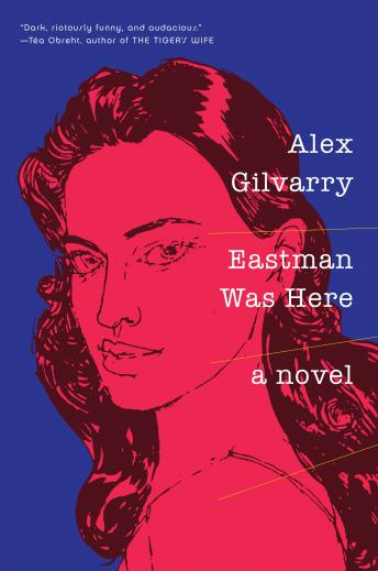 Eastman Was Here, Alex Gilvarry