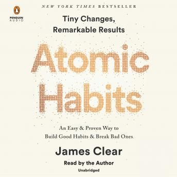 Atomic Habits: An Easy & Proven Way to Build Good Habits & Break Bad Ones, James Clear