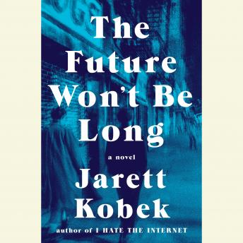 Future Won't Be Long: A Novel, Jarett Kobek