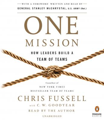 One Mission: How Leaders Build a Team of Teams, C. W. Goodyear, Chris Fussell, General Stanley McChrystal