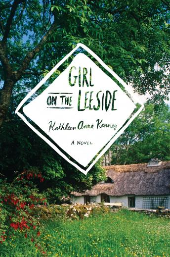 Girl on the Leeside: A Novel, Kathleen Anne Kenney