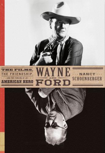 Download Wayne and Ford: The Films, the Friendship, and the Forging of an American Hero by Nancy Schoenberger