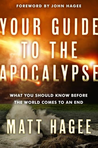 Your Guide to the Apocalypse: What You Should Know Before the World Comes to an End, Matt Hagee