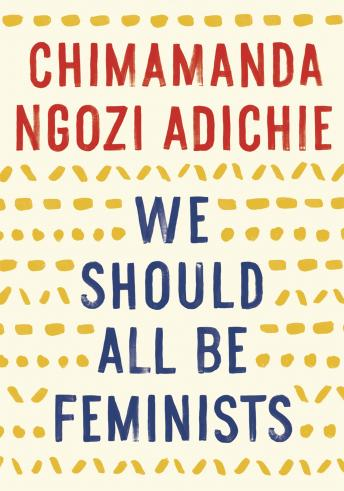 We Should All Be Feminists, Chimamanda Ngozi Adichie