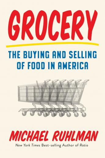 Grocery: The Buying and Selling of Food in America, Michael Ruhlman