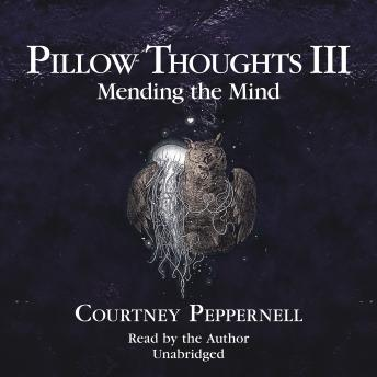 Pillow Thoughts III: Mending the Mind, Courtney Peppernell