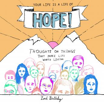 Download Your Life Is a Life of Hope!: Thoughts on Things That Make Life Worth Living by Lord Birthday