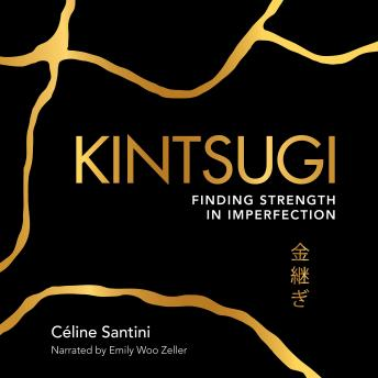 Kintsugi: Finding Strength in Imperfection, Céline Santini