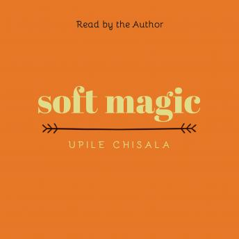 soft magic, Upile Chisala