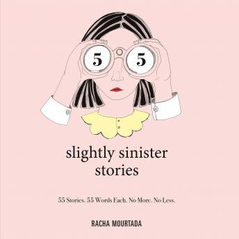 Download 55 Slightly Sinister Stories: 55 Stories. 55 Words Each. No More. No Less. by Racha Mourtada