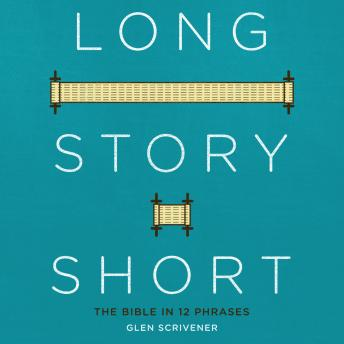 Download Long Story Short - The Bible In Twelve Phrases by Glen Scrivener