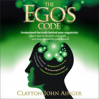 Ego's Code - Understand the truth behind your negativity!, Clayton John Ainger