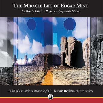 Miracle Life of Edgar Mint, Brady Udall