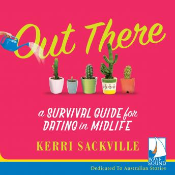 Download Out There: A Survival Guide for Dating in Midlife by Kerri Sackville