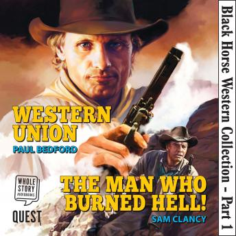 Black Horse Western Collection: Western Union & The Man Who Burned Hell!