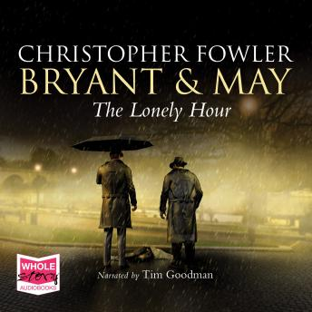 The Lonely Hour: Bryant & May, Book 16