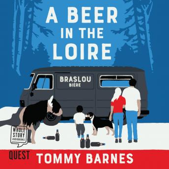 Download Beer in the Loire: One Family's Quest to Brew British Beer in French Wine Country by Tommy Barnes