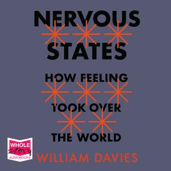 Download Nervous States: How Feeling Took Over the World by William Davies