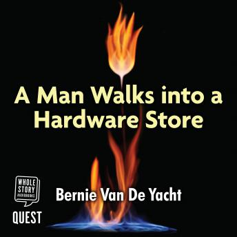 Man Walks Into a Hardware Store, Bernie Van De Yacht
