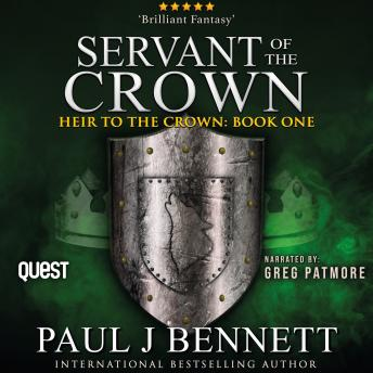 Servant of the Crown: Heir to the Crown Book 1, Paul J Bennett
