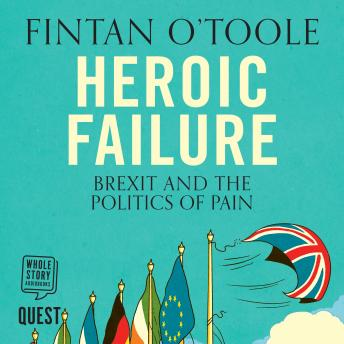 Download Heroic Failure: Brexit and the Politics of Pain by Fintan O'toole