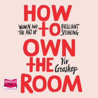 Download How to Own the Room: Women and the Art of Brilliant Speaking by Viv Groskop