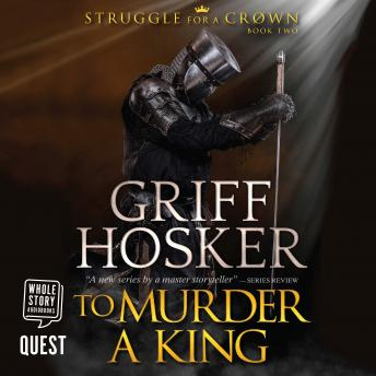 To Murder a King: Struggle for the Crown Book 2, Griff Hosker