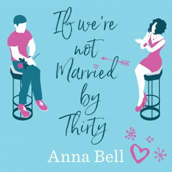 If We're Not Married by Thirty, Anna Bell