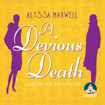 Devious Death: A Lady and Lady's Maid Mystery Book 3, Alyssa Maxwell