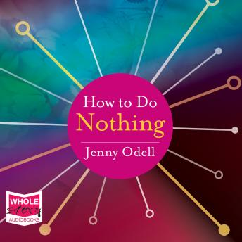 How to Do Nothing: Resisting the Attention Economy, Jenny Odell