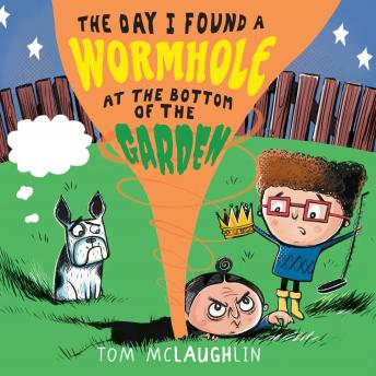 Day I Found a Wormhole at the Bottom of the Garden, Tom Mclaughlin