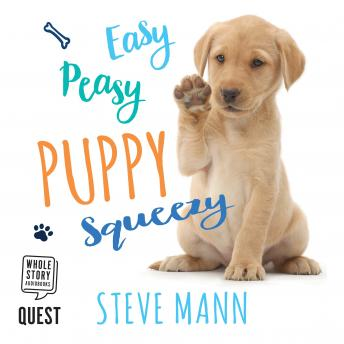 Easy Peasy Puppy Squeezy: Your simple step-by-step guide to raising and training a happy puppy or dog, Steve Mann