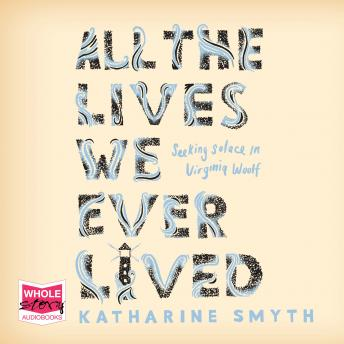 Download All the Lives We Ever Lived by Katharine Smyth