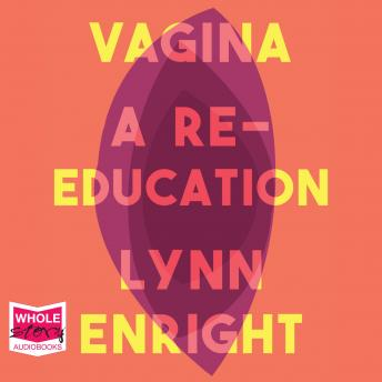 Download Vagina: A re-education by Lynn Enright