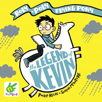 Legend of Kevin: A Roly-Poly Flying Pony Adventure, Sarah Mcintyre, Philip Reeve