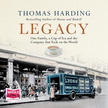 Legacy: One Family, a Cup of Tea and the Company that Took On the World, Thomas Harding