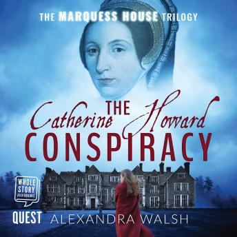 Catherine Howard Conspiracy: Marquess House Trilogy - Book 1, Alexandra Walsh