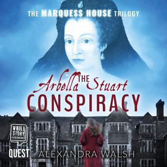 The Arbella Stuart Conspiracy: The Marquess House Trilogy Book 3