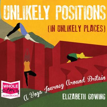 Unlikely Positions in Unlikely Places: A Yoga Journey Around Britain