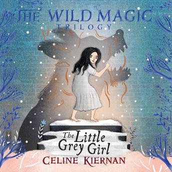 Little Grey Girl: The Wild Magic Trilogy, Book Two, Celine Kiernan