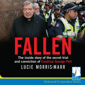 Fallen: The inside story of the secret trial and conviction of Cardinal George Pell, Lucie Morris-Marr
