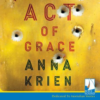 Act of Grace - Anna Krien