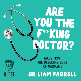 Are you the F**king Doctor?: Tales from the bleeding edge of medicine, Liam Farrell