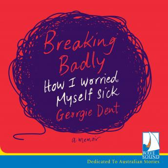 Breaking Badly: How I Worried Myself Sick